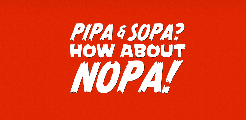 PIPA & SOPA? How about NOPA!